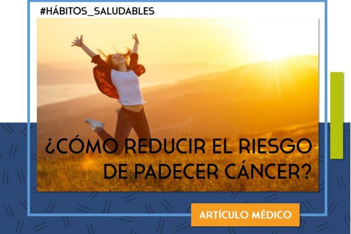 ¿Cómo reducir el riesgo de padecer cáncer?
